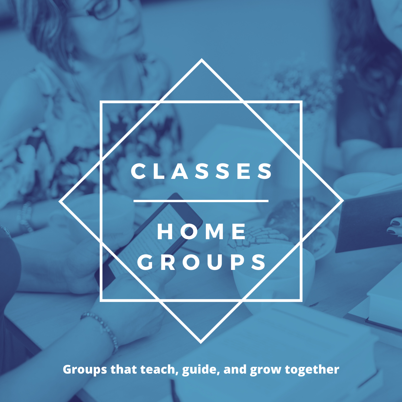 Classes & Home Groups