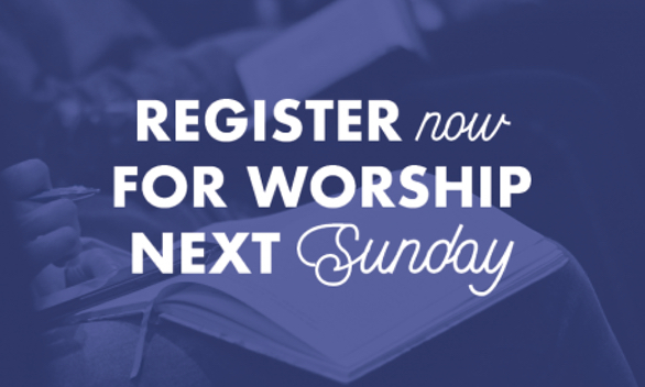 Register for Worship this Sunday
