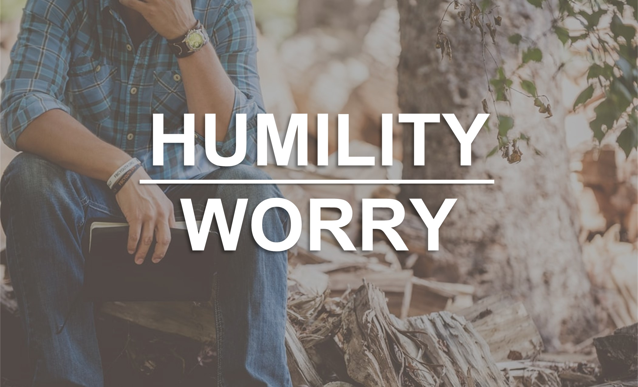 Humility and Worry