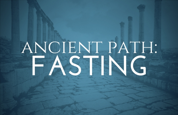 Ancient Paths_ Fasting POST