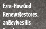 Ezra - How God Renews, Restores, and Revives His People banner
