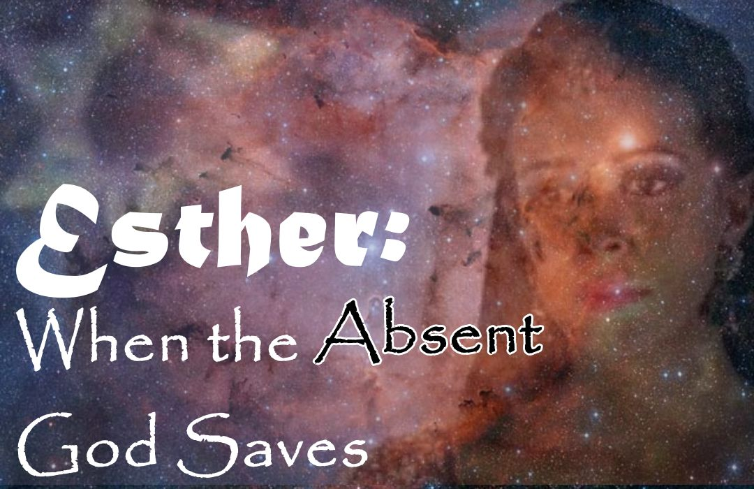 Esther: When the Absent God Saves