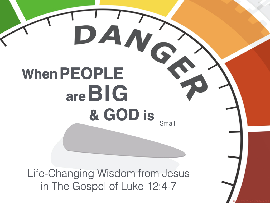 Graphic - Luke 12.4-7 (When People are Big & God is Small).001