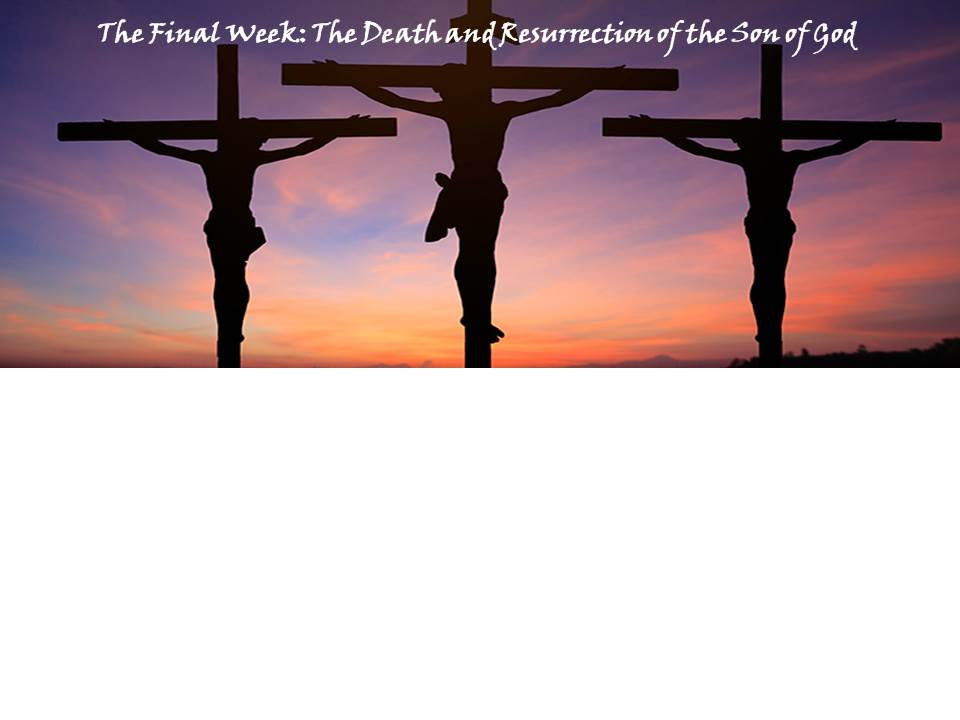 The Final Week: The Death and Resurrection of the Son of God
