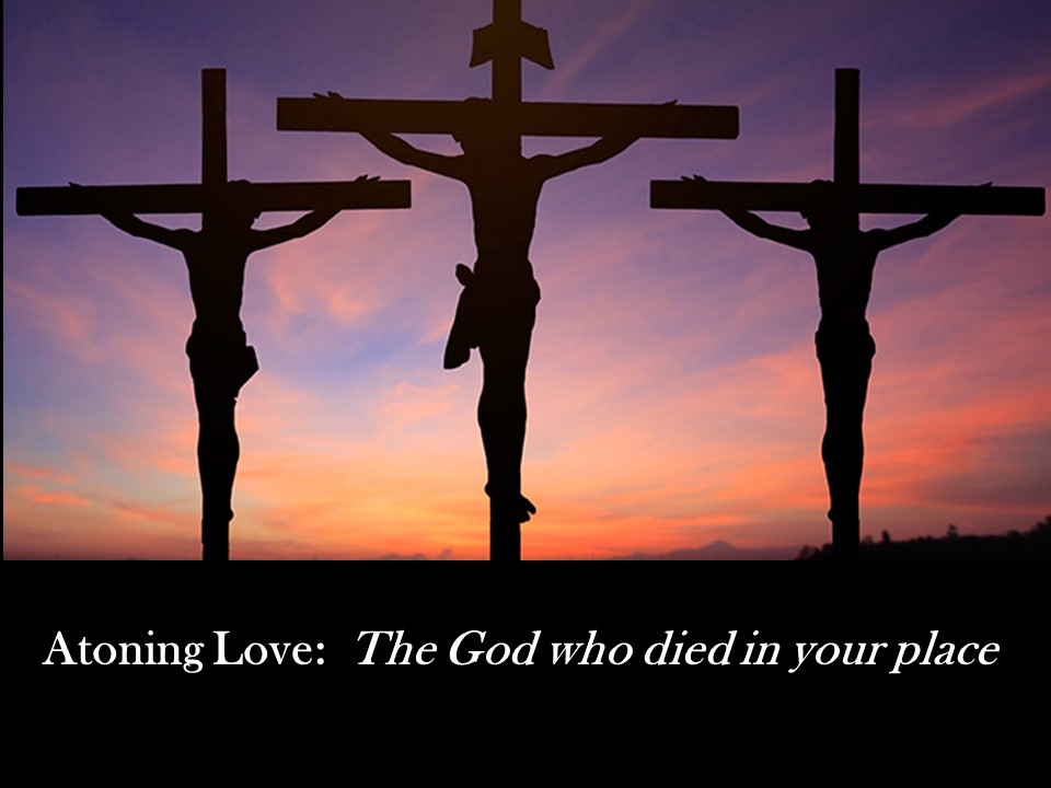 Atoning love: The God who died in your place