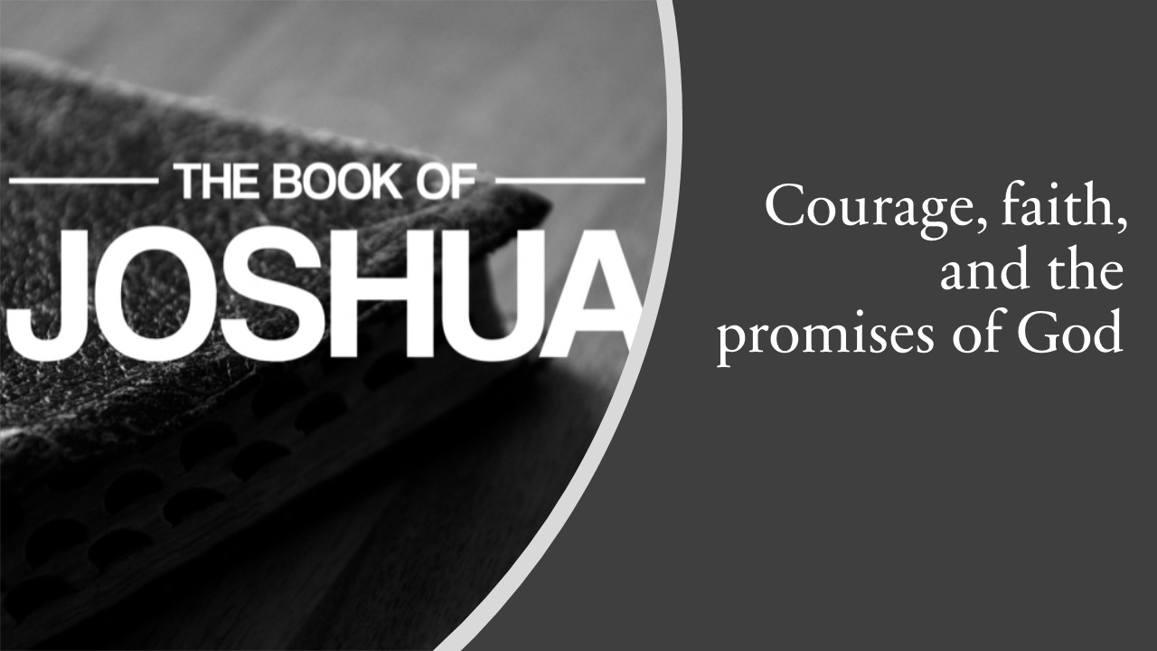 Joshua: Courage, faith, and the promises of God