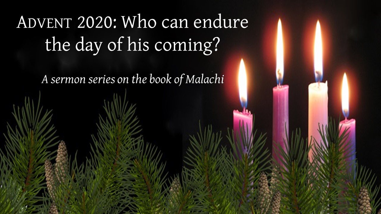 Advent 2020: Who can endure the day of his coming?