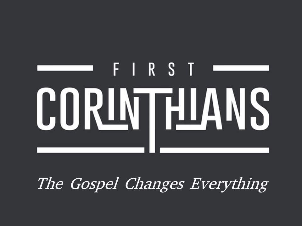 1 Corinthians: The gospel changes everything