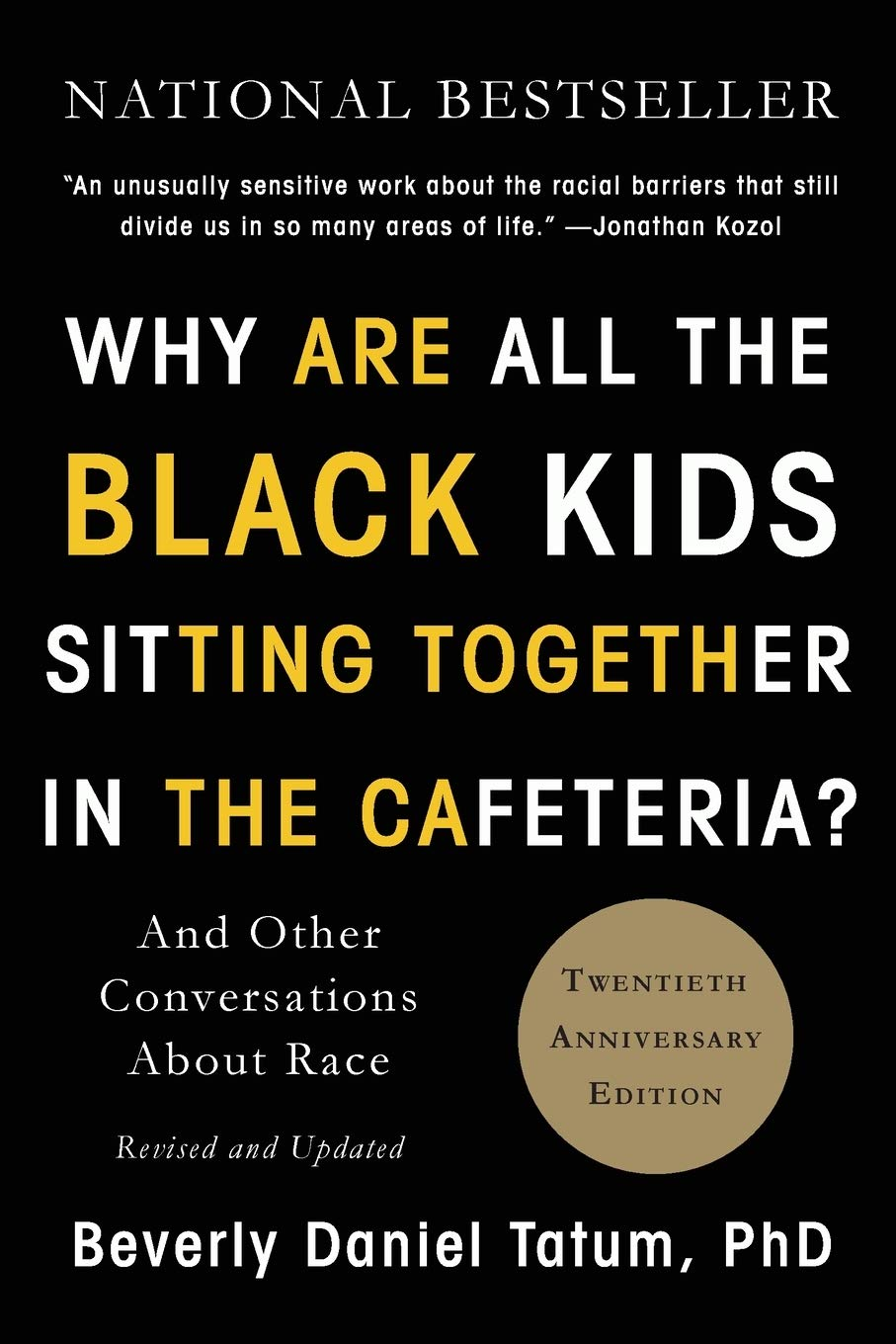 Why Are All the Black Kids Sitting Together in the Cafeteria?: And Other Conversations About Race by Beverly Daniel Tatum