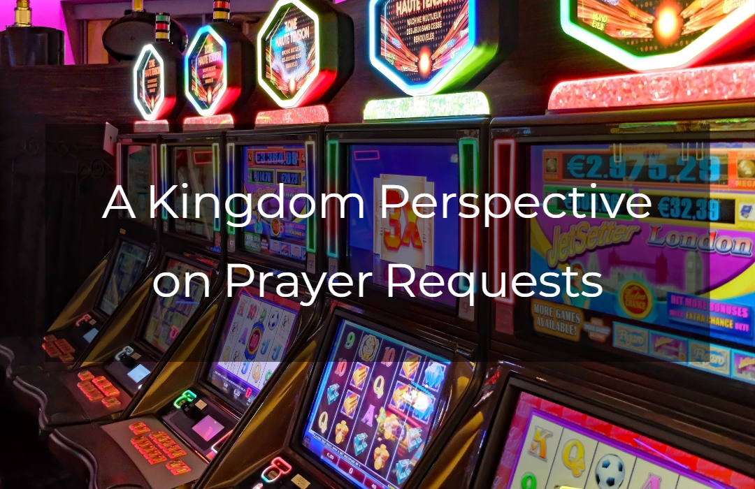 A Kingdom Perspective on Prayer Requests