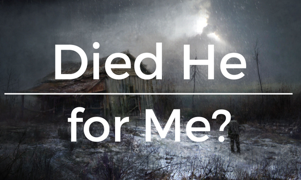 Died He for me