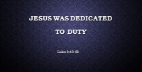 Jesus Was Dedicated to Duty