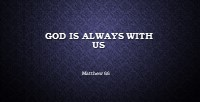 God Is Always With Us