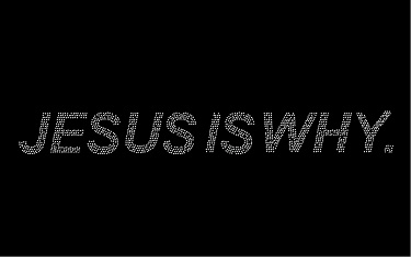 Jesus Is Why
