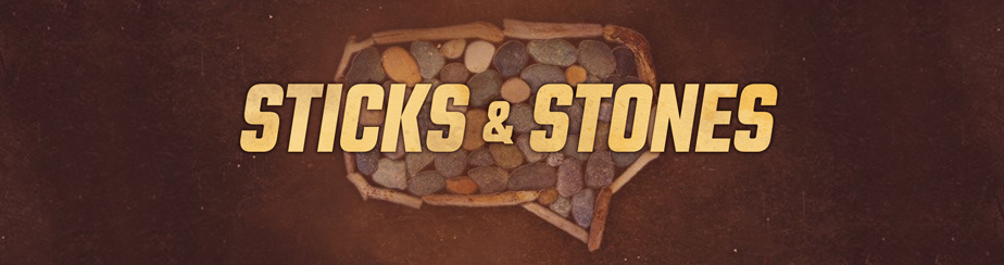 Sticks and Stones banner