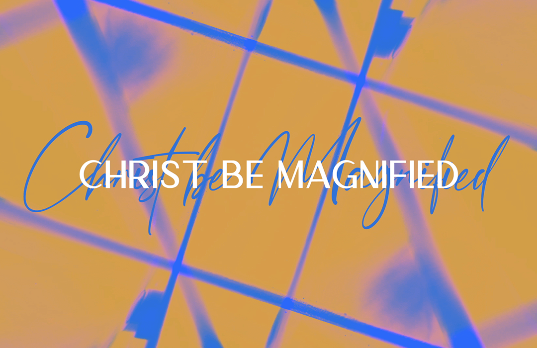 Christ Be Magnified NP