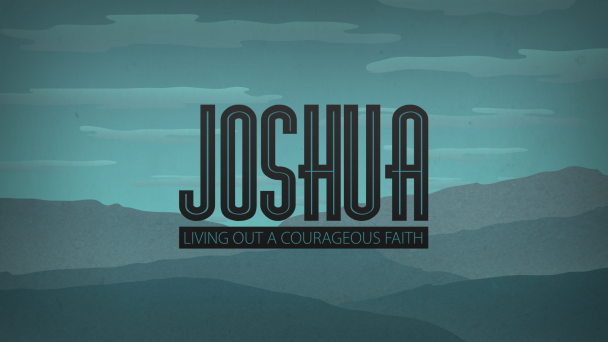 Joshua: Living Out a Courageous Faith