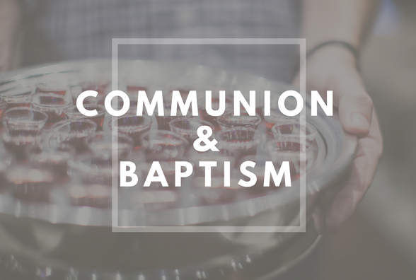 Communion and Baptism