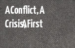 A Conflict, A Crisis, A First banner