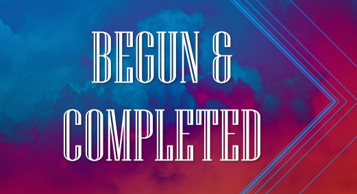 BEGUN & COMPLETED