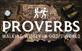 Proverbs: Walking Wisely in God's World