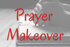 Prayer Makeover