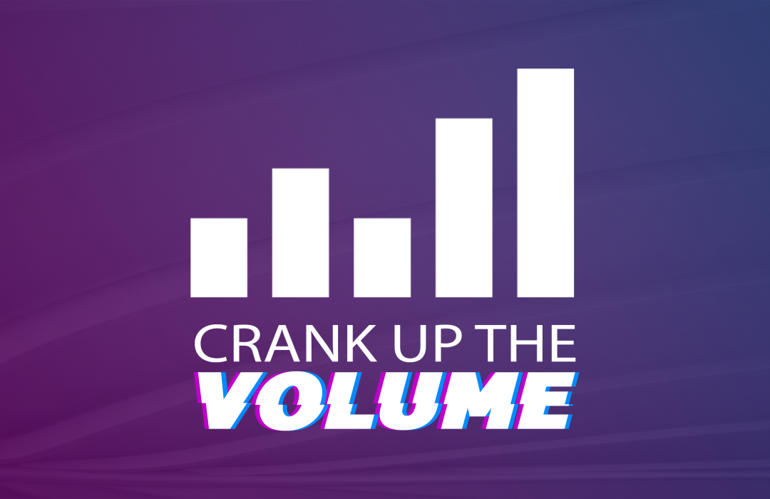 Crank Up The Volume