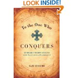 To the One Who Conquers- 50 Daily Meditations on the Seven Letters of Revelation 2-3 by Sam Storms