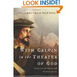 With Calvin in the Theater of God- The Glory of Christ and Everyday Life