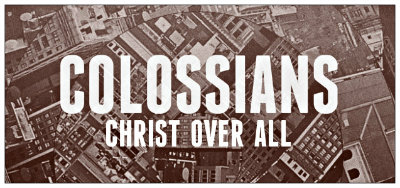 Colossians: Christ Over All banner