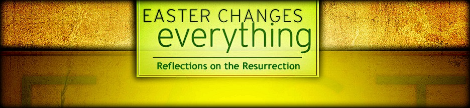 Easter Changes Everything - The Good Friday Edition banner