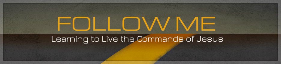 Follow Me: Learning to Live the Commands of Jesus banner