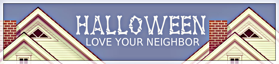 Loving Your Neighbors on Halloween banner