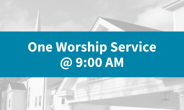 New! One Worship Service at 9:00 AM