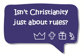 isn't Christianity just about rules