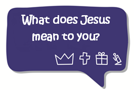 what does Jesus mean to you