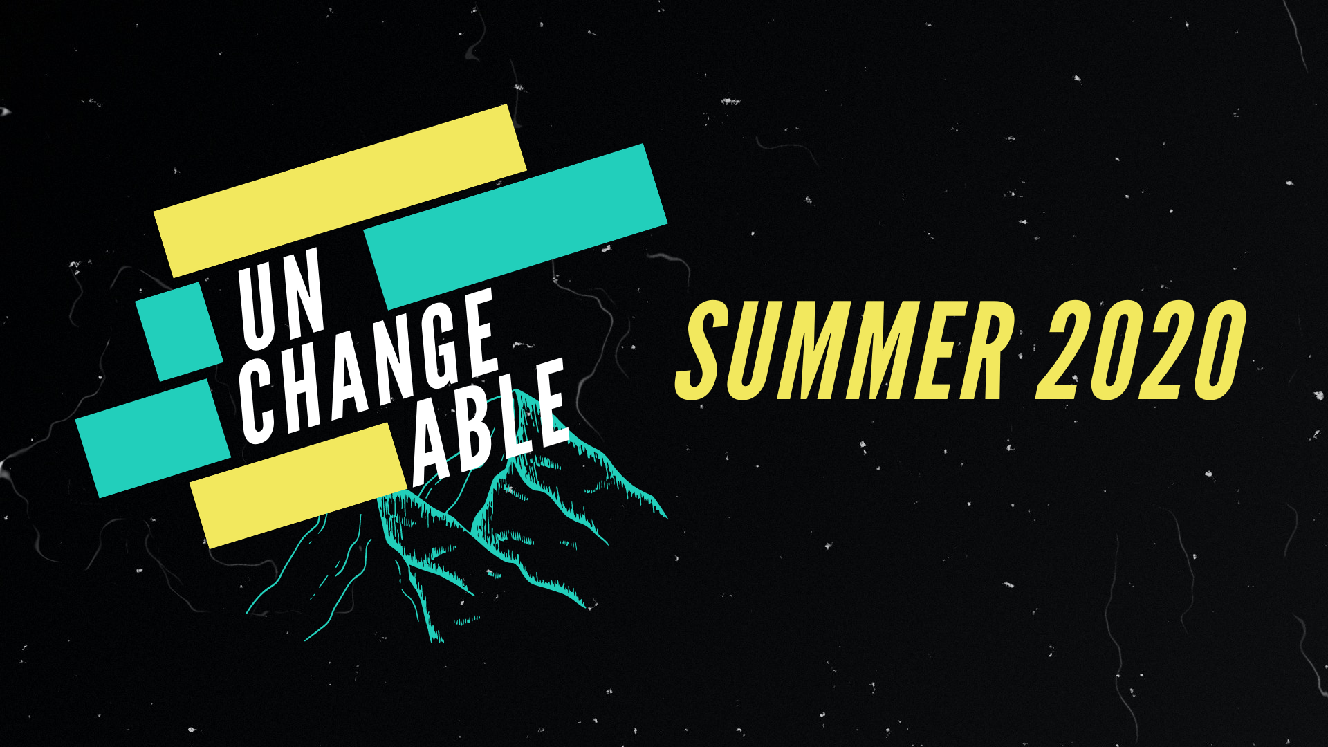 Unchangeable - TSM Summer 2020