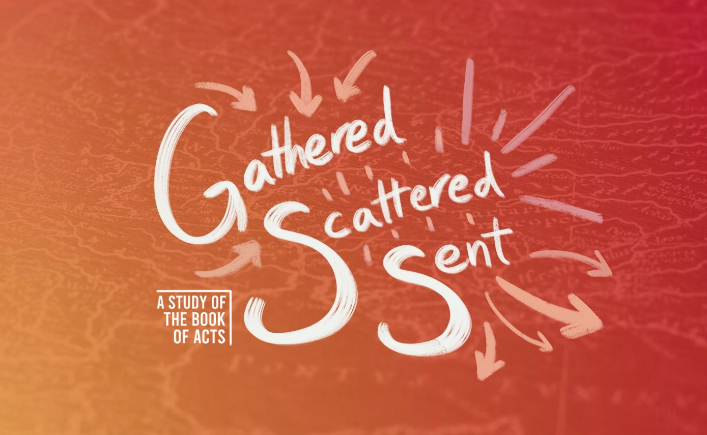 Gathered, Scattered, Sent