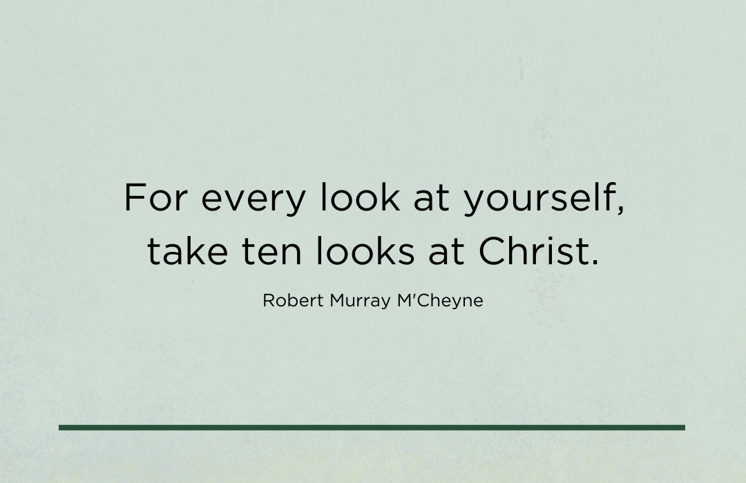 Copy of Copy of For every look at self, take ten looks at Christ.-3