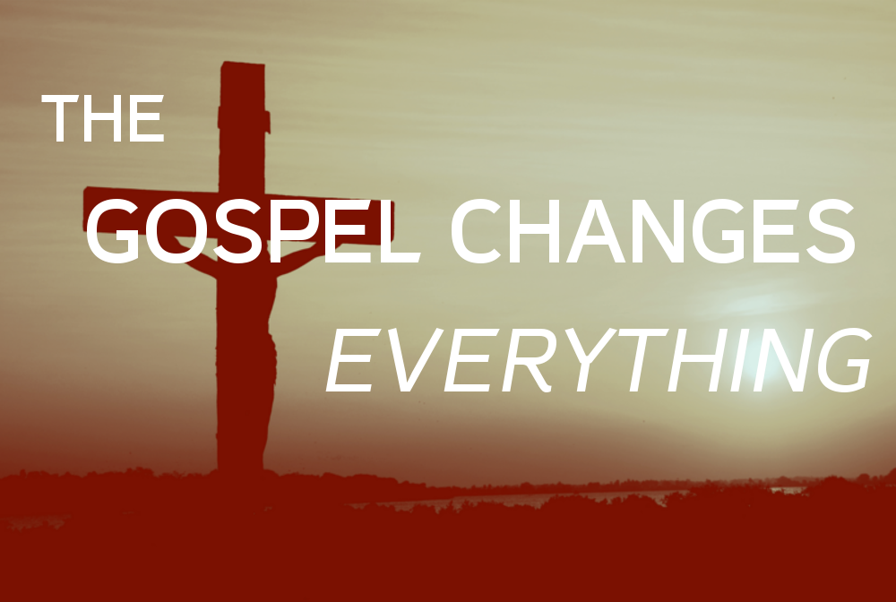 Sermon Gospel Changes Everything Series 1000x672 WEB