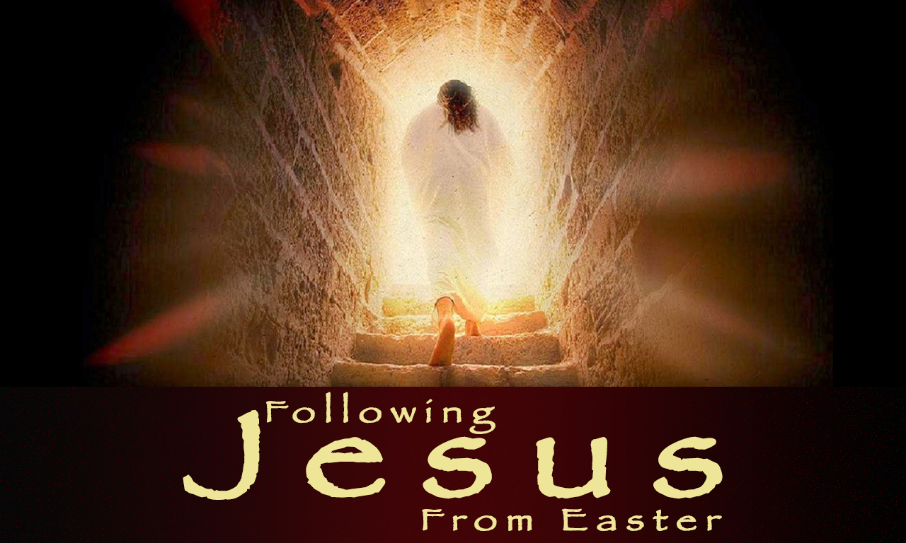 Following Jesus From Easter