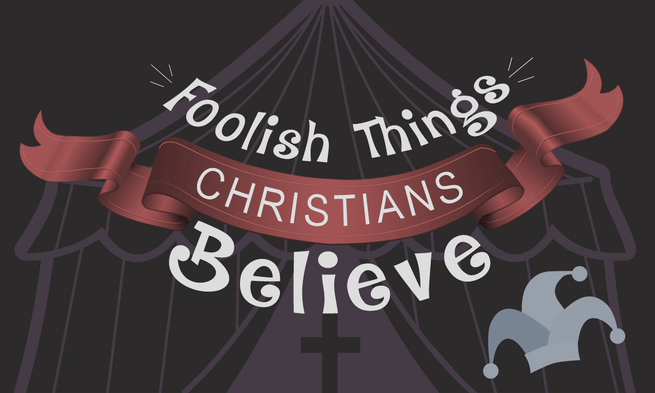 Foolish Things Christians Believe banner