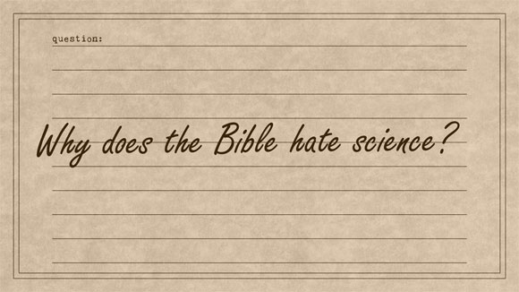 01-31-Why-does-the-Bible-hate-science