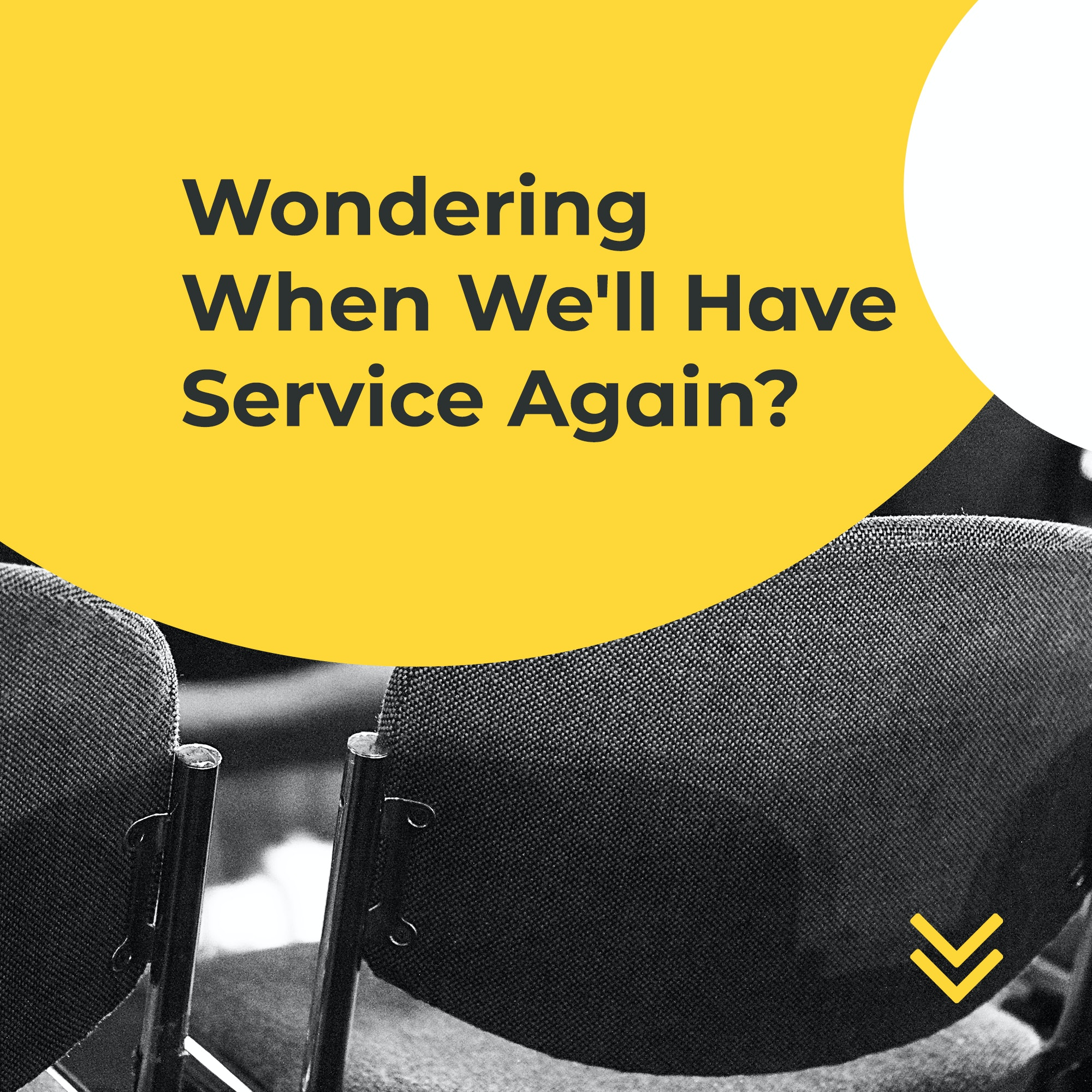 Wondering When We'll Have Service Again Modern Yellow Circles - Title