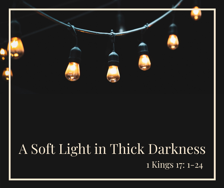 Copy of A Soft Light in Thick Darkness 1 Kings 17_ 1-24-3